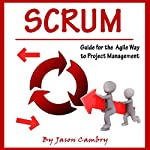 Scrum: Guide for the Agile Way to Project Management | Jason Cambry