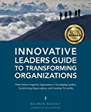 Innovative Leaders Guide to Transforming Organizations by Maureen Metcalf (April 02,2013)