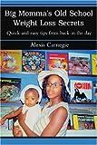 Big Momma's Old School Weight Loss Secrets, Alexis Carnegie, 0595295487