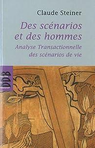 Des scénarios et des hommes : Analyse transactionnelle des scénarios de vie par Claude M. Steiner
