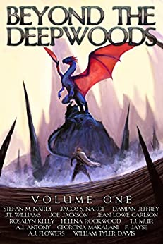 Beyond The Deepwood: Volume One (Beyond The Deepwoods) by [Nardi, Stefan M., Antony, A.J., Rookwood, Helena, Flowers, A.J., Makalani, Georgina, Jayse, F., Kelly, Rosalyn, Jackson, Joe, Jeffrey, Damian, Williams, J.T., Jean Lowe Carlson, William Tyler Davis, TJ Muir]