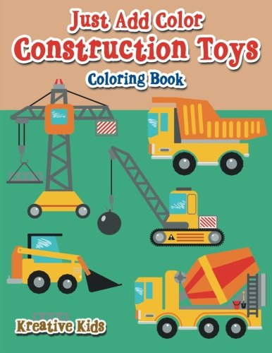 Just Add Color: Construction Toys Coloring Book ebook