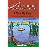 I Miss My Dog: Hunting, Fishing, Outdoors, Exciting, Humorous (Erickson's Outdoor Adventures Book 3)