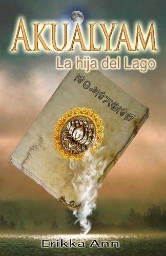 Download Akualyam: La hija del lago (Akualyam y el legado de magia druida) (Volume 1) (Spanish Edition) pdf epub