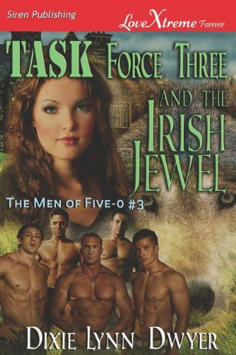 Task Force Three and the Irish Jewel [The Men of Five-O #3] (Siren Publishing Lovextreme Forever) (The Men of Five-O: Siren Publishing LoveXtreme Forever) pdf