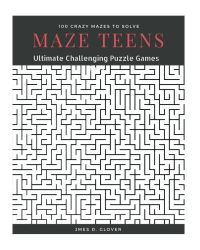 Pdf Crafts Maze Teens: Ultimate Challenging Puzzle Games Book, 100 Crazy Mazes to Solve, Large Print (Maze Book Puzzle for Teens) (Volume 1)