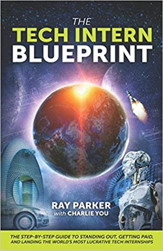 The tech intern blueprint the step by step guide to standing out the tech intern blueprint the step by step guide to standing out getting paid and landing the worlds most lucrative tech internships ray o parker malvernweather Image collections