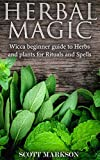 Herbal Magic: Wicca Beginner guide to Herbs and