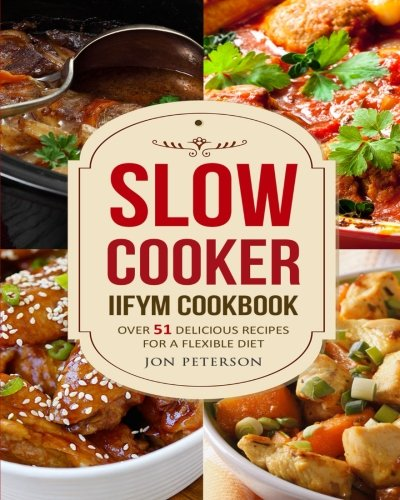 Book cover from Slow Cooker IIFYM Cookbook: Over 51 Delicious   Recipes for Flexible Diet by Jon Peterson