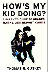 How's My Kid Doing? A Parent's Guide to Grades, Marks, and Report Cards by Thomas R. Guskey (2002-02-15) Hardcover