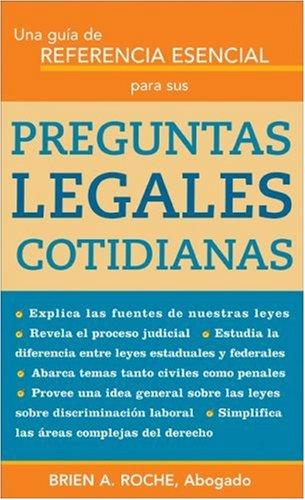 Una Guía de Referencia Esencial para sus Preguntas Legales Cotidianas: Una referencia esencial para sus preguntas legale