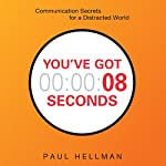 You've Got 8 Seconds: Communication Secrets for a Distracted World | Paul Hellman