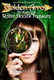 Golden Arrow: the Mystery of Robin Hood's Treasure, Robert Trout, 1492327735