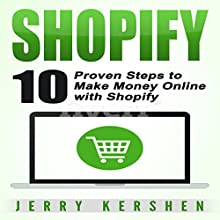 Shopify: 10 Proven Steps to Make Money Online with Shopify Audiobook by Jerry Kershen Narrated by Doug Johnson