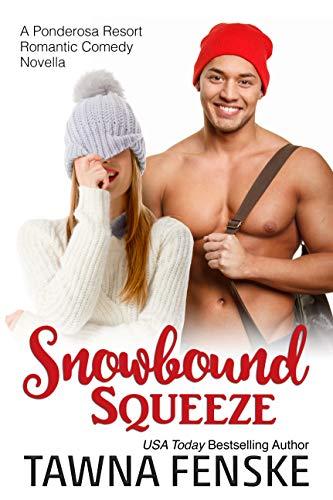 Snowbound Squeeze: A Ponderosa Resort Novella (Ponderosa Resort Romantic Comedies Book 8) by [Fenske, Tawna]