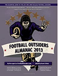 Football Outsiders Almanac 2013: The Essential Guide to the 2013 NFL and College Football Seasons