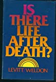 Is There Life After Death?, John Weldon and Zola Levitt, 0890810265