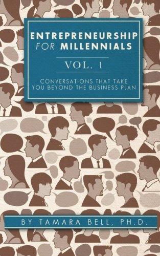 Entrepreneurship For Millennials (Vol. 1): Conversations That Take You Beyond The Business Plan (Volume 1)