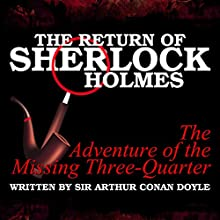 The Return of Sherlock Holmes: The Adventure of the Missing Three-Quarter Audiobook by Sir Arthur Conan Doyle Narrated by T. Sanders, Kaz Wilbur