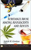 Substance Abuse among Adolescents and Adults, Isabelle M. Giordano, 1611229332