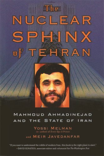 The Nuclear Sphinx of Tehran: Mahmoud Ahmadinejad and the State of Iran ebook