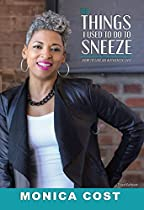 THE THINGS I USED TO DO TO SNEEZE: HOW TO LIVE AN AUTHENTIC LIFE