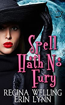 Spell Hath No Fury: A Lexi Balefire Matchmaking Witch Mystery (Fate Weaver Book 5) by [Welling, ReGina, Lynn, Erin]