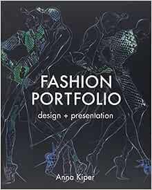 Fashion Portfolio Design Presentation Kiper Anna 9781849940856 Amazon Com Books