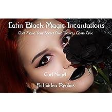 Latin Black Magic Incantations: That Make Your Secret Love Desires Come True