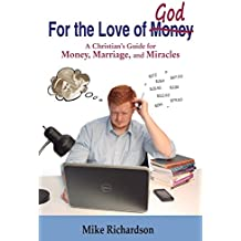 For the Love of God: A Christian's Guide to Money, Marriage, and Miracles