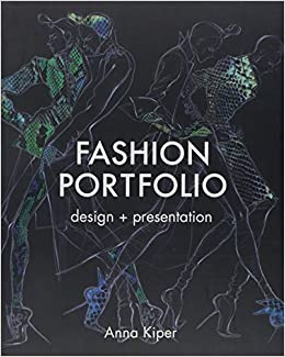 Fashion Portfolio Design Presentation Kiper Anna 9781849940856 Amazon Com Books