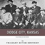 Legends of the West: Dodge City, Kansas | Charles River Editors