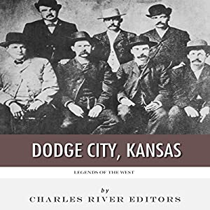 Legends of the West: Dodge City, Kansas Audiobook