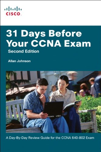31 Days Before Your CCNA Exam: A day-by-day review guide for the CCNA 640-802 exam (2nd Edition)