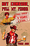 Hey Comrade, Pull My Finger: 5 Years Living and Working in China