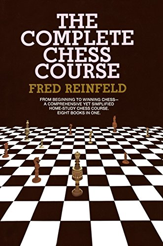 Complete Chess Course: From Beginning to Winning Chess--a Comprehensive Yet Simplified Home-Study Chess Course. Eight Books in One (Rare Chess Book)