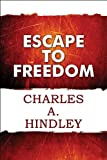 Escape to Freedom, Charles A. Hindley, 1448954983