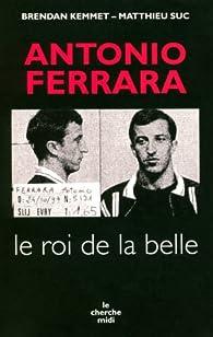 Antonio Ferrara : Le roi de la belle par Brendan Kemmet
