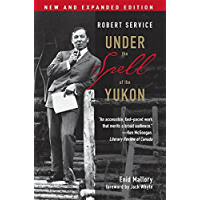 Robert Service: Under the Spell of the Yukon, Second Edition