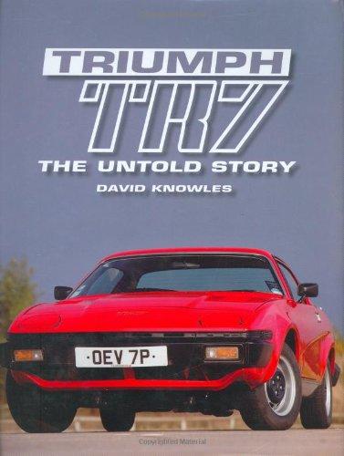 Triumph TR7  The Untold Story