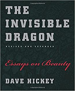 the invisible dragon essays on beauty revised and expanded dave the invisible dragon essays on beauty revised and expanded dave hickey 9780226333199 com books