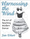Harnessing the Wind: the Art of Teaching Modern Dance, Jan Erkert, 0736044876