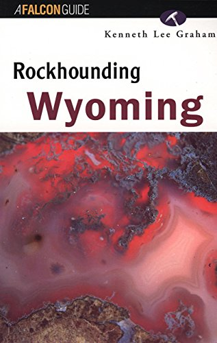 Rockhounding Wyoming (A Falcon Guide)