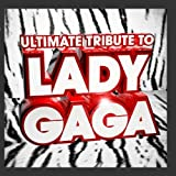 Ultimate Tribute to Lady Gaga ! - The Best of Lady Gaga: more info