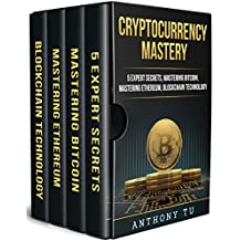 Cryptocurrency Mastery: 5 Expert Secrets, Mastering Bitcoin, Mastering Ethereum, Blockchain Technology: 4 Manuscripts in 1 -The Complete Box set for Beginners. ... Ethereum, Blockchain Technology, Litecoin)