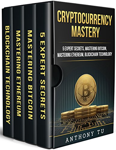 [Read] Cryptocurrency Mastery: 5 Expert Secrets, Mastering Bitcoin, Mastering Ethereum, Blockchain Technolo PPT