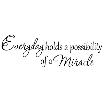 Miracle Quotes Amazon.com: Everyday Holds a Possibility of a Miracle Wall Decal  Miracle Quotes