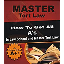 Master Tort Law: How To Get All A's in Law School and Master Tort Law (Tort law, Torts, Law school, Exams, Exam prep, Guide, Planet Law School.)