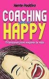 Coaching para ser Happy: 15 lecciones para mejorar tu vida (Spanish Edition)