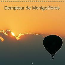 Dompteur de montgolfieres 2019: Laissez-vous gagner par l'audace. Offrez-vous le ciel, avec les montgolfieres, le spectacle est permanent.